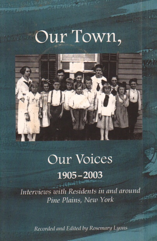 Our Town, Our Voices 1905-2003 An oral history of Pine Plains, written by Rosemary Lyons.